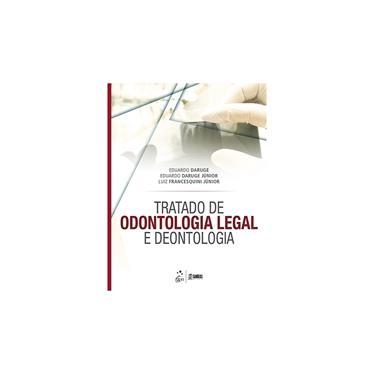 Tratado de Odontologia Legal e Deontologia - Daruge, Eduardo;daruge Júnior, Eduardo; Francesquini Júnior,  Luiz; - 9788527730631