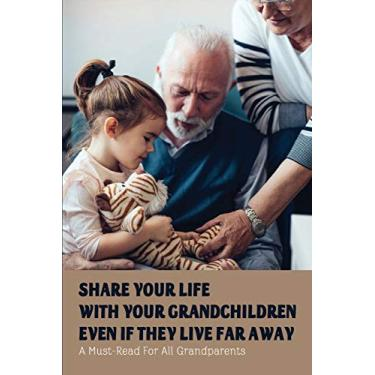 Imagem de Share Your Life With Your Grandchildren Even If They Live Far Away: A Must-Read For All Grandparents: Becoming Grandparents