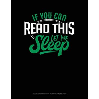 If You Can Read This Let Me Sleep: Graph Paper Notebook - 0.25 Inch (1/4) Squares: 435