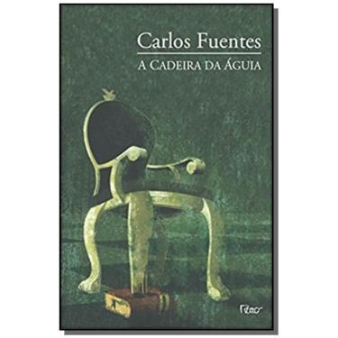 A Cadeira da Águia - Fuentes, Carlos - 9788532518521