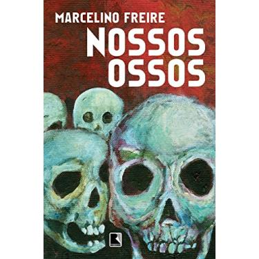 Nossos Ossos - Freire, Marcelino - 9788501404916
