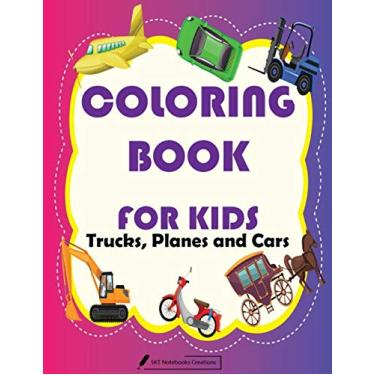 Coloring Book For Kids Trucks, Planes and Cars: Cars, Trucks, tractors, vehicles coloring book for kids - coloring book for Boys, Girls, 40 pages, 8.5 x 11, Soft Cover, Glossy Finish