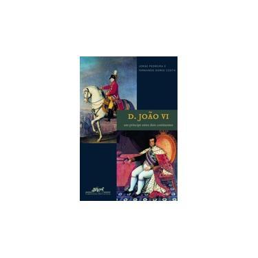 D. João VI - Um Princípe Entre Dois Continentes - Pedreira, Jorge - 9788535911893