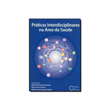 Práticas Interdisciplinares na Área da Saúde - Dalmo De Souza Amorim - 9788586699603