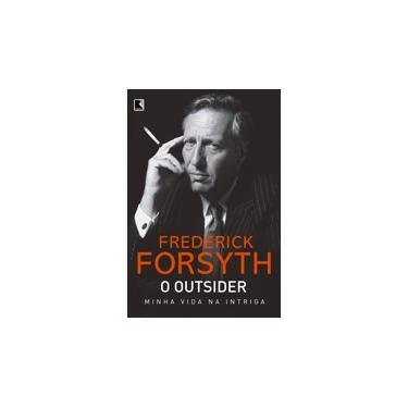 O Outsider: Minha Vida Na Intriga - Forsyth, Frederick - 9788501111128