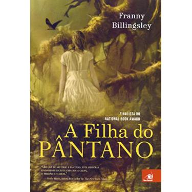 A Filha do Pântano - Franny Billingsley - 9788581637839