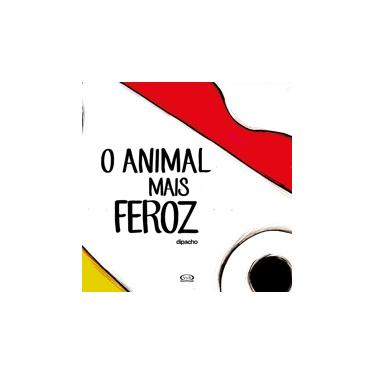 O Animal Mais Feroz - Dipacho - 9788550700205
