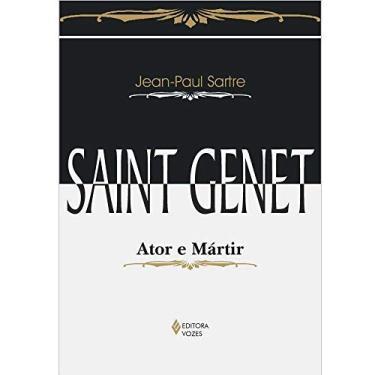 Saint Genet: Ator e Mártir - Jean-paul Sartre - 9788532627216
