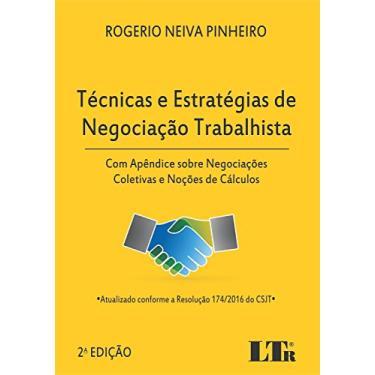 Técnicas e Estratégias de Negociação Trabalhista - 2ª Ed. 2017 - Pinheiro, Rogerio Neiva - 9788536191904