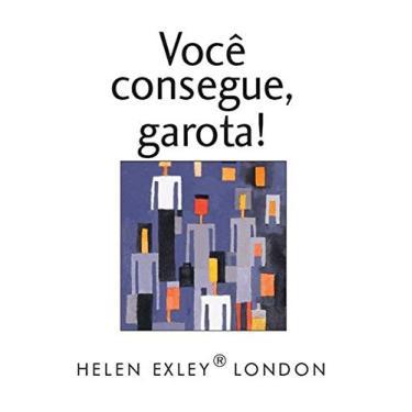 Você Consegue, Garota! - Exley, Helen - 9781846349607