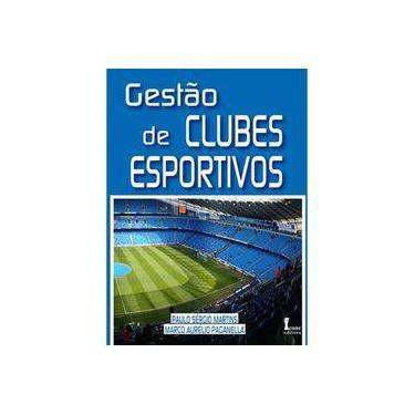 Gestão de Clubes Esportivos - Martins, Paulo Sérgio; Paganella, Marco Aurélio - 9788527412933