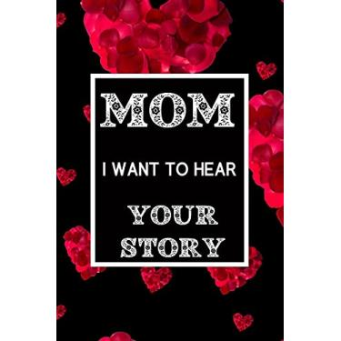 Imagem de Mom, I want to hear your story: A mother's guided journal to share her life- Story about mom Keepsake -Memory reference book with quotes all about ... mom- Mother in her own word interview book