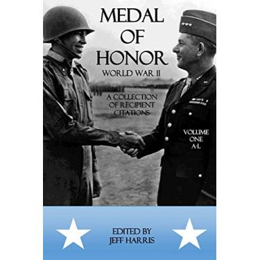 Medal of Honor World War II: A Collection of Recipient Citations: Volume One: A-L