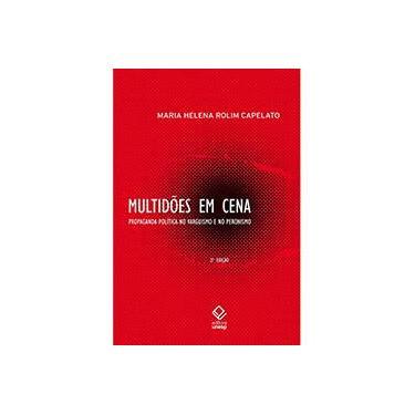 Multidões em Cena - Propaganda Política no Varguismo e no Peronismo - Capelato, Maria Helena Rolim - 9788571398801