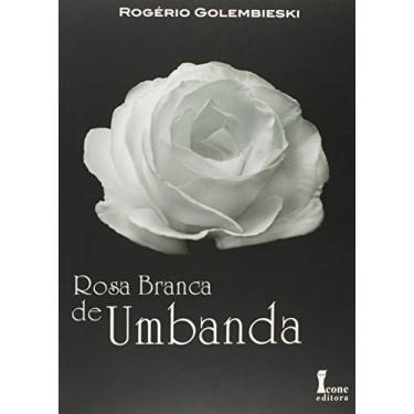 Rosa Branca de Umbanda - Golembieski, Rogério - 9788527412872