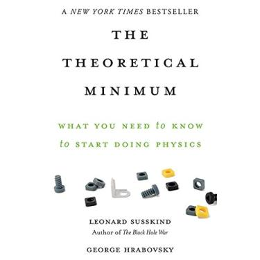 The Theoretical Minimum: What You Need to Know to Start Doing Physics - Capa Comum - 9780465075683