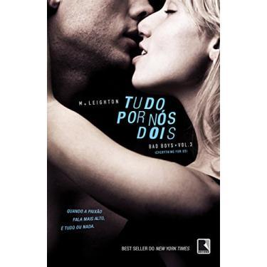 Tudo por Nós Dois - Bad Boys - Vol. 3 - M. Leighton - 9788501404510