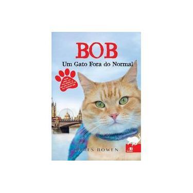 Bob - Um Gato Fora do Normal - Bowen, James ; Bowen, James ; Bowen, James - 9788581634159