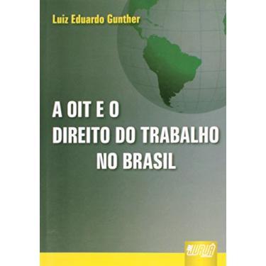 Oit e o Direito do Trabalho no Brasil, A - Luiz Eduardo Gunther - 9788536234014