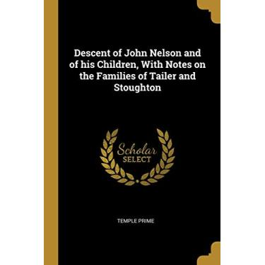 Imagem de Descent of John Nelson and of His Children, with Notes on the Families of Tailer and Stoughton