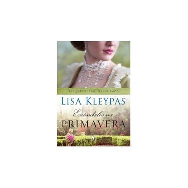 Escândalos na Primavera - Vol.4 - Série As Quatro Estações do Amor - Lisa Kleypas - 9788580416565