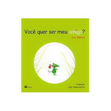 Quer Ser Meu Amigo? - Battut, Éric - 9788532280633
