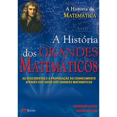 Os Grandes Matemáticos - Flood, Raymond ; Wilson, Robin - 9788576802167