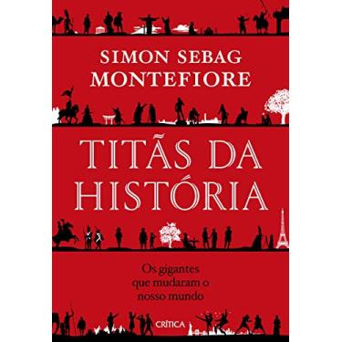 Titãs da história: Os gigantes que mudaram o nosso mundo - Simon Sebag Montefiore - 9788542214611