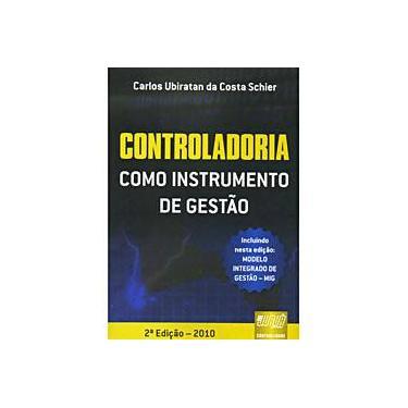 Controladoria Como Instrumento de Gestão - 2ª Ed. - 2010 - Schier, Carlos Ubiratan Da Costa - 9788536227856