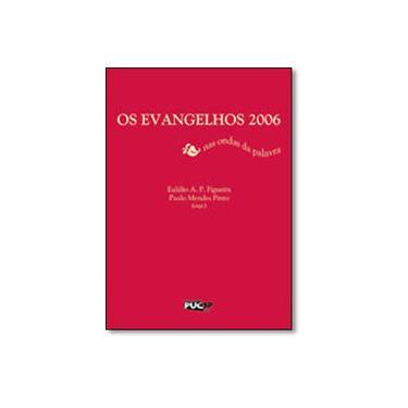 Os Evangelhos 2006 - Eulalio A.P. Figueira - 9788528303575