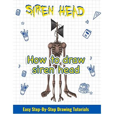 Imagem de How to draw siren head. Easy Step-By-Step Drawing Tutorials: Step By Step Drawing Guide For kids & adults Easy To Learn Draw Siren Head