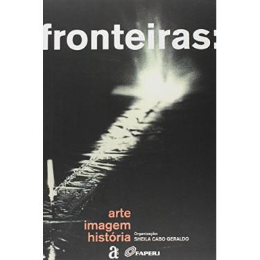 Fronteiras - Arte Imagem Historia - Geraldo Sheila Cabo - 9788579201479