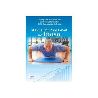 Manual de Avaliação do Idoso - Dantas, Estélio Henrique Martin; Pernambuco, Carlos Soares; Vale, Rodrigo Gomes De Souza - 9788527412858
