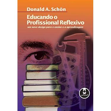 Educando o Profissional Reflexivo - Donald A. Schon - 9788573076387