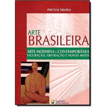 Arte Moderna e Contemporânea - Figuração, Abstração e Novos Meios - Col. Arte Brasileira - Tirapeli, Percival - 9788504010435