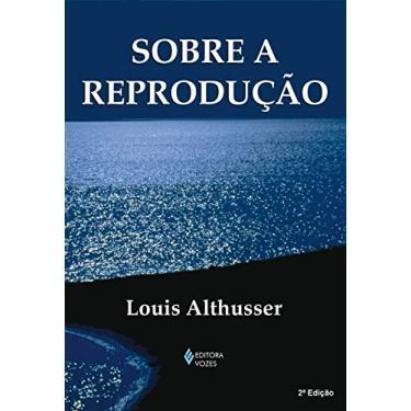 Sobre A Reproduçao - Louis Althusser - 9788532621474