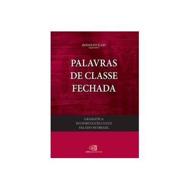 Palavras de Classe Fechada - Gramática do Português Culto Falado No Brasil - Vol. IV - Castilho, Ataliba T. De; Castilho, Célia Moraes De; Kleppa, Lou-ann - 9788572448697