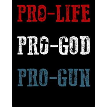 Pro-Life Pro-God Pro-Gun: 120 Pages for Writing Your Thoughts