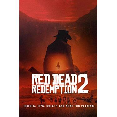 Red Dead Redemption 2: Guides, Tips, Cheats And More For Players