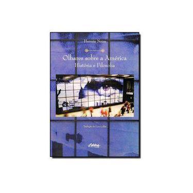 Olhares Sobre A America: Historia E Filosofia - Hernan Neira - 9788565888325