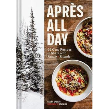 Imagem de Apres All Day: 65+ Cozy Recipes to Share with Family and Friends