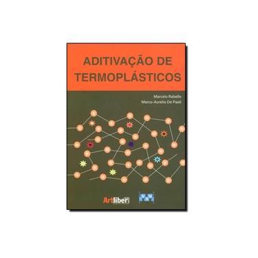 Aditivação de Termoplásticos - Marcelo Rabello, Marco Aurelio De Paoli - 9788588098787