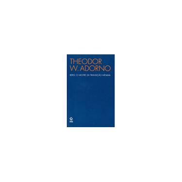 Berg: O Mestre da Transição Mínima - Col. Adorno - Adorno, Theodor W - 9788571399976
