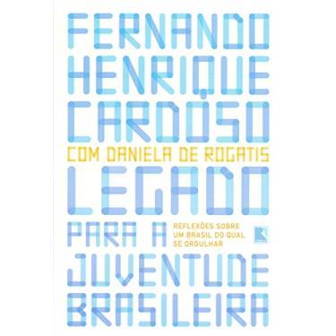 Legado para a juventude brasileira: Reflexões sobre um Brasil do qual se orgulhar - Fernando Henrique Cardoso - 9788501115874