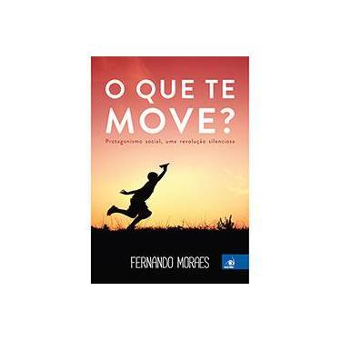 O Que Te Move? - Moraes, Fernando - 9788581637587