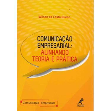 Comunicação Empresarial - Alinhando Teoria e Prática - Bueno, Wilson Da Costa - 9788520438428