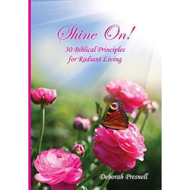 Shine On!: 30 Biblical Principles for Radiant Living