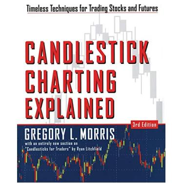Candlestick Charting Explained: Timeless Techniques for Trading Stocks and Futures: Timeless Techniques for Trading stocks and Sutures
