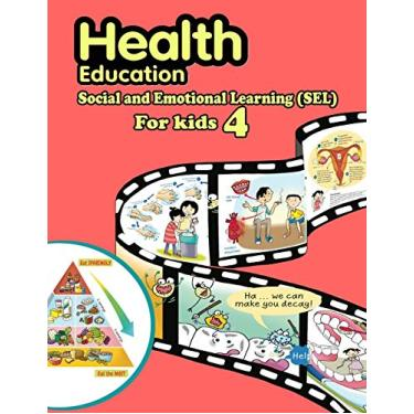 Health Education: Social and Emotional Learning (SEL) For Kids 4: An Easy & Proven Way to Build Good Habits & Break Bad Ones; Powerful Lessons in ... the connection between their sensations