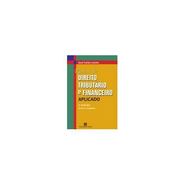 Manual de Direito Tributário e Financeiro Aplicado - José Carlos Carota - 9788579873164
